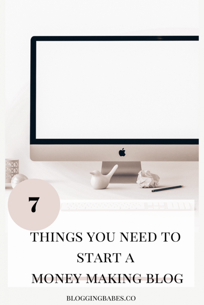 7 Things You Need To Start A Money Making Blog. Blogging Babes.