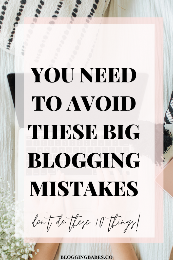 you need to avoid these big blogging mistakes
